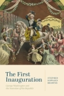 The First Inauguration: George Washington and the Invention of the Republic Cover Image