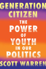 Generation Citizen: The Power of Youth in Our Politics Cover Image