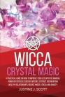 Wicca Crystal Magic: A Practical Guide on How to Improve your Life with the Magical Power of Crystals Used by Witches. Attract and Maintain Cover Image