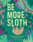 Be More Sloth: Get the Hang of Living Life in the Slow Lane Cover Image