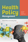 Health Policy Management: A Case Approach: A Case Approach Cover Image