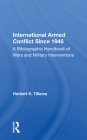 International Armed Conflict Since 1945: A Bibliographic Handbook of Wars and Military Interventions Cover Image