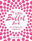 My Little Bullet Book: Be Gorgeously Organized Cover Image