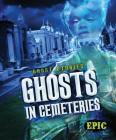 Ghosts in Cemeteries (Ghost Stories) Cover Image