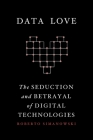 Data Love: The Seduction and Betrayal of Digital Technologies Cover Image
