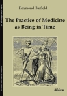 The Practice of Medicine as Being in Time (Studies in Medical Philosophy) Cover Image