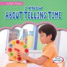 I Know about Telling Time (What I Know) Cover Image