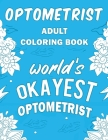 Optometrist Adult Coloring Book: A Snarky, Humorous & Relatable Adult Coloring Book For Optometrists, Eye Care Professionals, Ophthalmic Opticians Cover Image