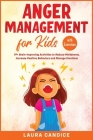 Anger Management for Kids [with Exercises]: 19+ Brain-Improving Activities to Reduce Meltdowns, Increase Positive Behaviors and Manage Emotions Cover Image