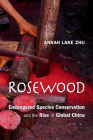 Rosewood: Endangered Species Conservation and the Rise of Global China Cover Image