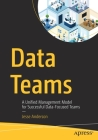 Data Teams: A Unified Management Model for Successful Data-Focused Teams Cover Image
