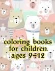 Coloring Books For Children Ages 9-12: Life Of The Wild, A Whimsical Adult Coloring Book: Stress Relieving Animal Designs Cover Image