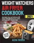 Weight Watchers Air Fryer Cookbook 2021: Amazingly Easy and Delicious WW Smart Points Recipes to Fry, Bake, and Roast with Your Air Fryer Cover Image