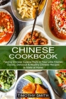 Chinese Cookbook: Classic, Delicious & Healthy Chinese Recipes to Make at Home (Tasting Chinese Cuisine Right in Your Little Kitchen) Cover Image
