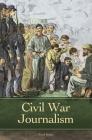 Civil War Journalism (Reflections on the Civil War Era) Cover Image