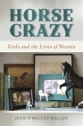 Horse Crazy: Girls and the Lives of Horses Cover Image