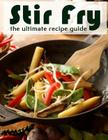 Stir Fry: The Ultimate Recipe Guide Cover Image