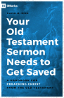 Your Old Testament Sermon Needs to Get Saved: A Handbook for Preaching Christ from the Old Testament Cover Image