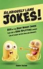 Hilariously Lame Jokes!: 800 of the Best Worst Jokes That Get a Side-splitting Laugh (or at Least an Eye-rolling Groan) Cover Image