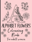 Alphabet Flowers Colouring Book: - Set of 2 - Anti-Stress - Colour Therapy Patterns - Complete Perfect Gift Set! - for adult women Cover Image
