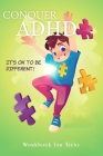 Conquer ADHD - It's ok to be Different: Workbook for Teens Cover Image