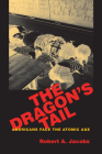 The Dragon's Tail: Americans Face the Atomic Age (Culture) Cover Image