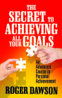 The Secret to Achieving All Your Goals: An Advanced Course in Personal Achievement Cover Image