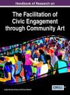 Handbook of Research on the Facilitation of Civic Engagement through Community Art Cover Image