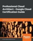 Professional Cloud Architect - Google Cloud Certification Guide Cover Image