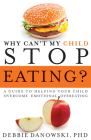 Why Can't My Child Stop Eating?: A Guide to Helping Your Child Overcome Emotional Overeating Cover Image