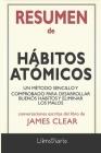 Resumen de Hábitos atómicos: Un método sencillo y comprobado para desarrollar buenos hábitos y eliminar los malos: Conversaciones Escritas Cover Image