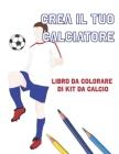 Crea Il Tuo Calciatore: Libro Da Colorare Di Kit Da Calcio Cover Image