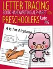 Letter Tracing Book Handwriting Alphabet for Preschoolers Cute Pig: Letter Tracing Book Practice for Kids Ages 3+ Alphabet Writing Practice Handwritin Cover Image
