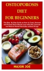Osteoporosis Diet for Beginners: The Step By Step Guide on How to Treat, Reverse and Prevent Bone Muscle Loss with Diet, Exercise and Natural Herbal R Cover Image