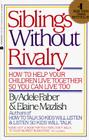 Siblings Without Rivalry: How to Help Your Children Live Together So You Can Live Too Cover Image