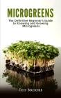 Microgreens: The Definitive Beginner's Guide to Knowing and Growing Microgreens Cover Image