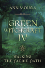 Green Witchcraft IV: Walking the Faerie Path Cover Image