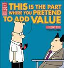 This Is the Part Where You Pretend to Add Value: A Dilbert Book (Dilbert Book Collections Graphi) Cover Image
