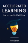 Accelerated Learning: How to Learn Fast: Effective Advanced Learning Techniques to Improve Your Memory, Save Time and Be More Productive Cover Image