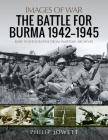 The Battle for Burma, 1942-1945 (Images of War) Cover Image