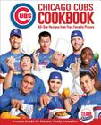 Chicago Cubs Cookbook: All-Star Recipes from Your Favorite Players Cover Image