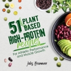 51 Plant-Based High-Protein Recipes: For Athletic Performance and Muscle Growth Cover Image