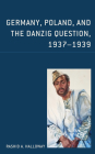 Germany, Poland, and the Danzig Question, 1937-1939 Cover Image