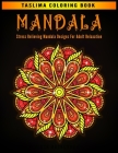 Mandala: Stress Relieving Mandala Designs For Adult Relaxation - An Adult Coloring Book with Stress Relieving Mandala Designs o Cover Image