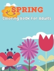 Spring Coloring Book For Adults: An Adult Coloring Book with Beautiful Flowers, Vases, Spring, And a Variety of Flower Design - Beautiful Simple Desig Cover Image
