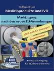Medizinprodukte und IVD: Marktzugang nach den neuen EU-Verordnungen - Kompakt-Lehrgang für Studium und Firma Cover Image