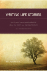 Writing Life Stories: How to Make Memories Into Memoirs, Ideas Into Essays and Life Into Literature Cover Image