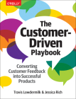 The Customer-Driven Playbook: Converting Customer Feedback Into Successful Products Cover Image