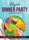 Vegan Dinner Party: Cookbook Recipes Cover Image