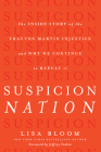 Suspicion Nation: The Inside Story of the Trayvon Martin Injustice and Why We Continue to Repeat It Cover Image